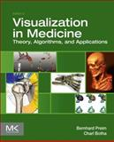 Visual Computing for Medicine : Theory, Algorithms, and Applications, Preim, Bernhard and Botha, Charl P., 0124158730