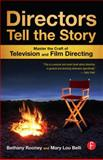 Directors Tell the Story : Master the Craft of Television and Film Directing, Belli, Mary Lou and Rooney, Bethany, 0240818733
