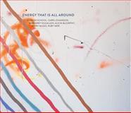 Energy That Is All Around : MISSION SCHOOL: CHRIS JOHANSON, MARGARET KILGALLEN, ALICIA McCARTHY, BARRY McGEE, RUBY NERI, Hanley, Jack and Helfand, Glen, 0615988733
