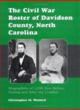 The Civil War Roster of Davidson County, North Carolina : Biographies of 1,994 Men Before, During and after the Conflict, Watford, Christopher M., 0786408731