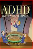 ADHD -- Living Without Brakes, Martin L. Kutscher, 1843108739