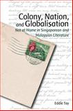 Colony, Nation, and Globalisation : Not at Home in Singaporean and Malaysian Literature, , 9888028731
