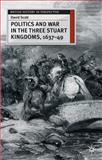 Politics and War in the Three Stuart Kingdoms, 1637-49, Scott, David, 0333658736