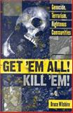 Get 'Em All! Kill 'Em! : Genocide, Terrorism, Righteous Communities, Wilshire, Bruce, 0739108735