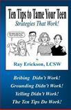 Ten Tips to Tame Your Teen, Ray Erickson, 1456488732