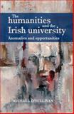 Humanities and the Irish University : Anomalies and Opportunities, O'Sullivan, Michael, 0719088739