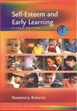 Self-Esteem and Early Learning, Roberts, Rosemary and Roberts, Rosie, 0761948732