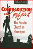 Contradiction and Conflict : The Popular Church in Nicaragua, Sabia, Debra, 0817308733