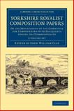 Yorkshire Royalist Composition Papers 3 Volume Set : Or the Proceedings of the Committee for Compounding with Deliquents During the Commonwealth, , 1108058736