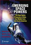 Emerging Space Powers : The New Space Programs of Asia, the Middle East and South-America, Harvey, Brian and Smid, Henk H. F., 1441908730