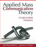 Applied Mass Communication Theory : A Guide for Media Practitioners, Vicker, Lauren A. and Rosenberry, Jack, 0205548733