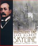 Inventing the Skyline : The Architecture of Cass Gilbert, , 0231118732