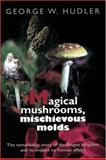 Magical Mushrooms, Mischievous Molds, Hudler, George W., 0691028737