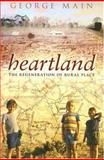 Heartland : The Regeneration of Rural Place, Main, George, 0868408735