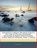 Theoderici Libellus de Locis Sanctis, Ed Circa 1772, Cui Accedunt Breviores Aliquot Descriptiones Terræ Sanctæ, Herausg Von T Tobler, Theodericus, 114178873X
