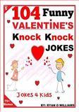 104 Funny Valentine Day Knock Knock Jokes 4 Kids, Ryan Williams, 1494918730