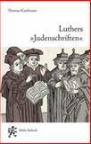Luthers Judenschriften : Ein Beitrag Zu Ihrer Historischen Kontextualisierung, Kaufmann, Thomas, 3161528735