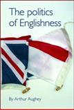 The Politics of Englishness, Aughey, Arthur, 0719068738