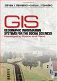 Geographic Information Systems for the Social Sciences : Investigating Space and Place, Steinberg, Steven J. and Steinberg, Sheila L., 0761928731
