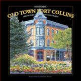 Historic Old Town Fort Collins : Watercolors by Barbara Moore, Unknown, 0976858738