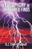 A Cacophony of Treasured Finds, B. J. Cline-Woodruff, 1466978732