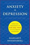 Anxiety + Depression : Effective Treatment of the Big Two Co-Occurring Disorders, Wehrenberg, Margaret, 039370873X