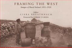 Framing the West : Images of Rural Ireland, 1891-1920, Breathnach, Ciara, 0716528738