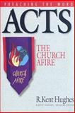 Acts : The Church Afire, Hughes, R. Kent, 0891078738