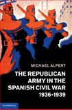 The Republican Army in the Spanish Civil War, 1936-1939, Alpert, Michael, 1107028736