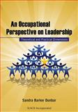 An Occupational Perspective on Leadership : Theoretical and Practical Dimensions, Dunbar, Sandra Barker, 1556428731