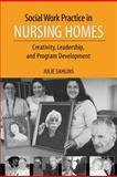 Social Work Practice in Nursing Homes : Creativity, Leadership, and Program Development, Sahlins, Julie, 193347873X
