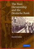 The Nazi Dictatorship and the Deutsche Bank, James, Harold, 0521838746