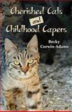 Cherished Cats and Childhood Capers, Becky Corwin-Adams, 1482378744