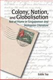 Colony, Nation, and Globalisation : Not at Home in Singaporean and Malaysian Literature, , 988802874X