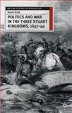 Politics and War in the Three Stuart Kingdoms, 1637-49, Scott, David, 0333658744
