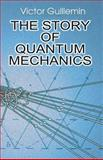 The Story of Quantum Mechanics, Victor Guillemin, 0486428745