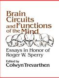 Brain Circuits and Functions of the Mind : Essays in Honor of Roger Wolcott Sperry, Author, , 0521378745