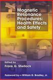 Magnetic Resonance Procedures : Health Effects and Safety, Shellock, Frank G., 0849308747