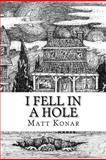 I Fell in a Hole, Matt Konar, 1479258741