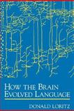 How the Brain Evolved Language, Loritz, Donald, 019511874X