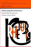 Addressing Postmodernity : Kenneth Burke, Rhetoric, and a Theory of Social Change, Biesecker, Barbara A., 0817308741