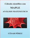Calculo Cientifico con MAPLE. Analisis Matematico, Cesar Perez, 1482358743