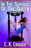 In the Service of the Queen : The Gunsmith Series, Book I, Crigger, C. K., 1592798748