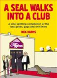 A Seal Walks into a Club, Nick Harris, 1843178745