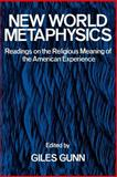 New World Metaphysics : Readings on the Religious Meaning of the American Experience, , 0195028740