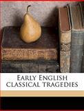 Early English Classical Tragedies, Homer Andrew Watt, 1149318740