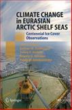 Climate Change in Eurasian Arctic Shelf Seas : Centennial Ice Cover Observations, Frolov, Ivan E. and Gudkovich, Zalmann M., 3540858741