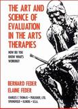 The Art and Science of Evaluation in the Arts Therapies : How Do You Know What's Working?, Feder, Bernard and Feder, Elaine, 0398068747