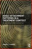Adult Attachment Patterns in a Treatment Context : Relationship and Narrative, Daniel, Sarah, 0415718740