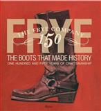The Frye Company 150 - The Boots That Made History, Marc Kristal, 0847838749